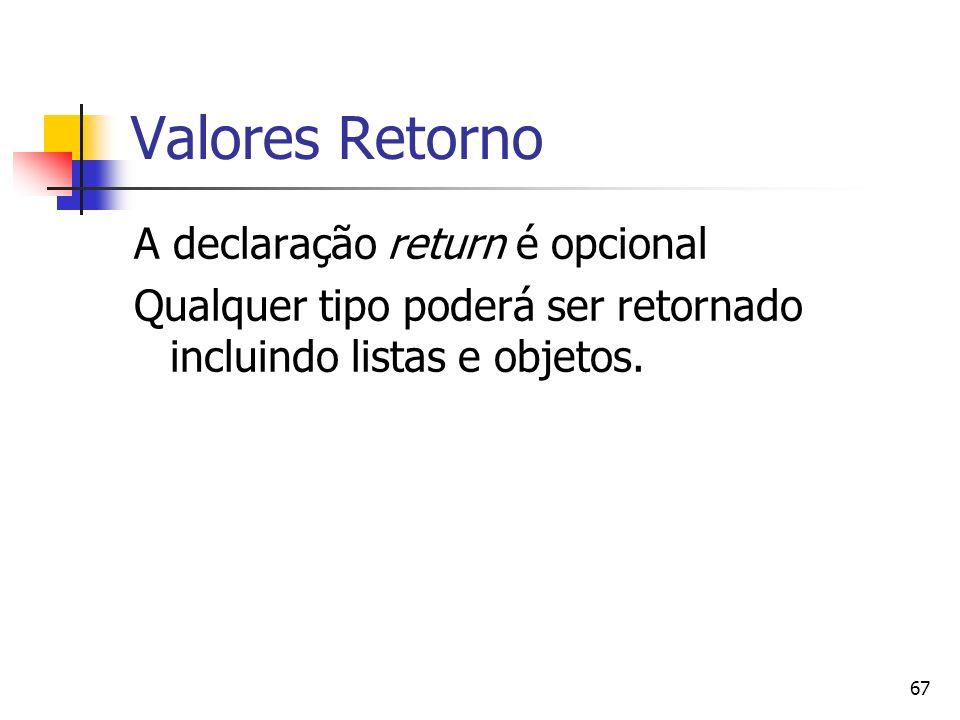 67 Valores Retorno A declaração return é opcional Qualquer tipo poderá ser retornado incluindo listas e objetos.
