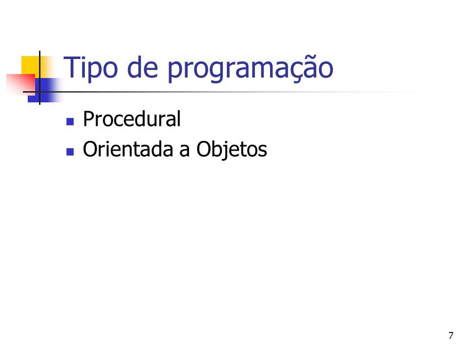 7 Tipo de programação Procedural Orientada a Objetos