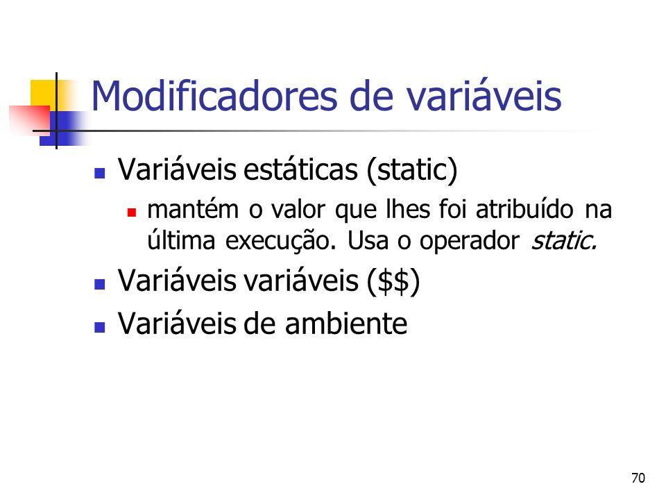 70 Modificadores de variáveis Variáveis estáticas (static) mantém o valor que lhes foi atribuído na última execução. Usa o operador static. Variáveis