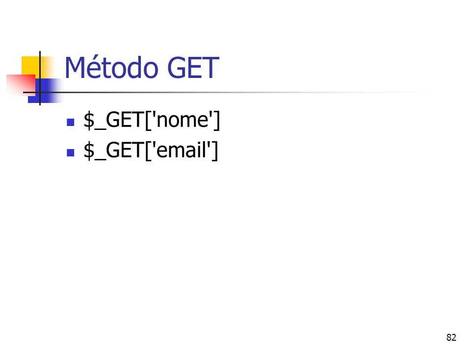 82 Método GET $_GET['nome'] $_GET['email']