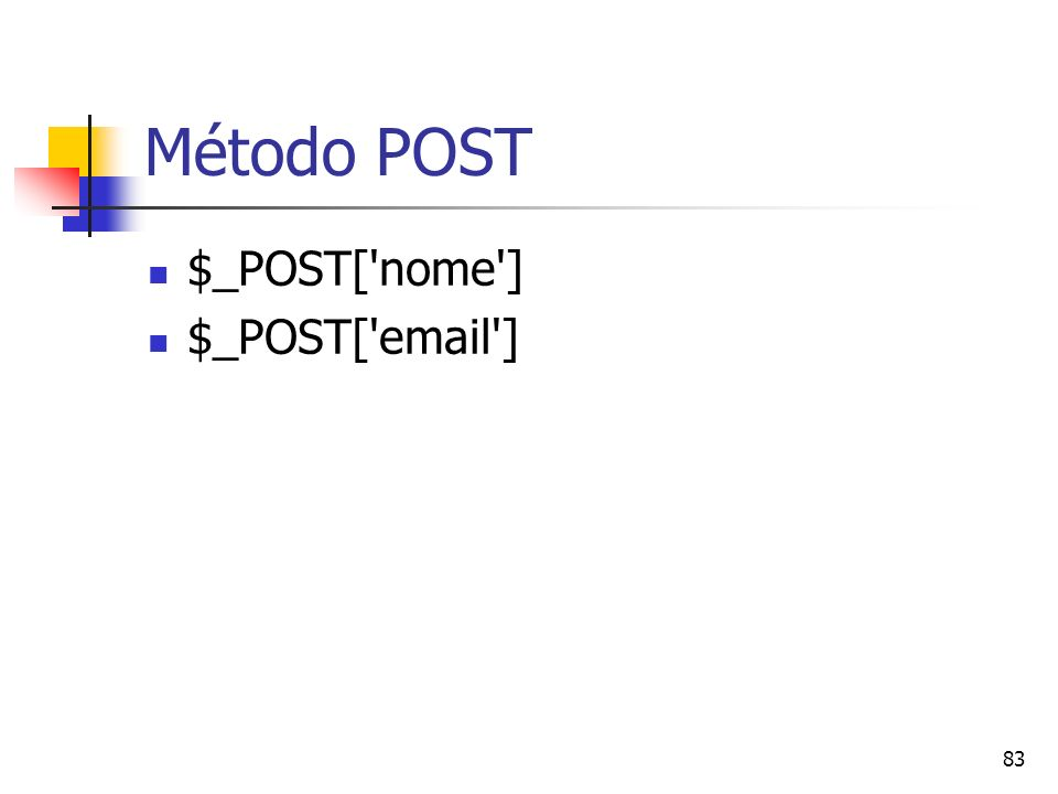 83 Método POST $_POST['nome'] $_POST['email']