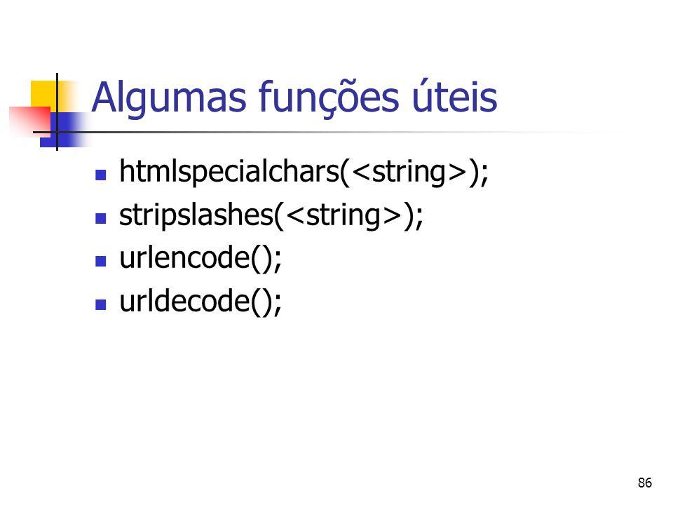 86 Algumas funções úteis htmlspecialchars( ); stripslashes( ); urlencode(); urldecode();