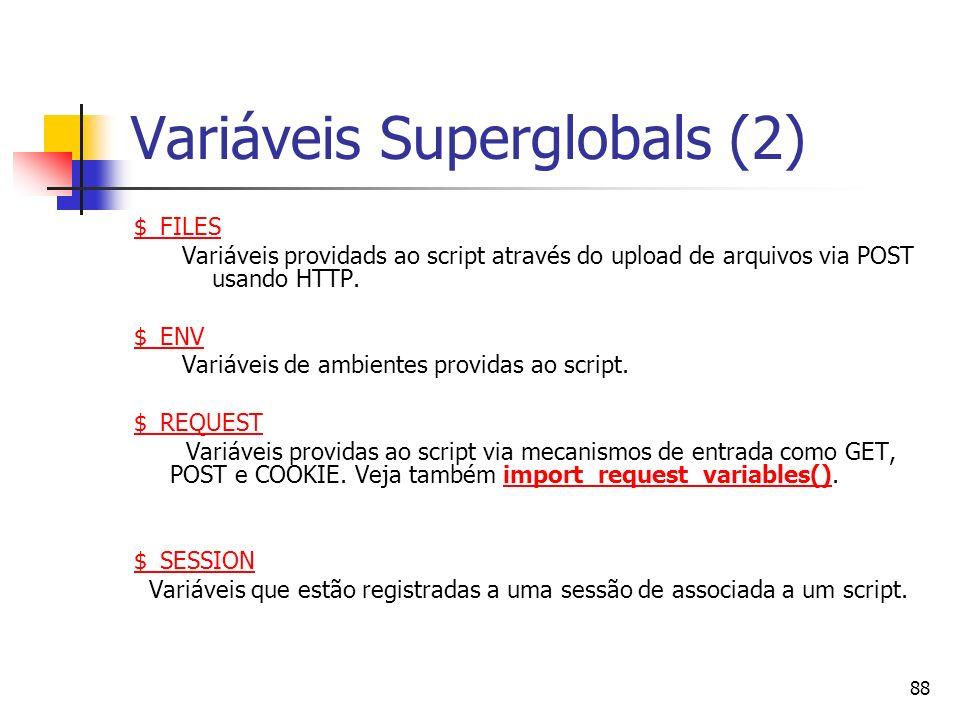 88 Variáveis Superglobals (2) $_FILES Variáveis providads ao script através do upload de arquivos via POST usando HTTP. $_ENV Variáveis de ambientes p