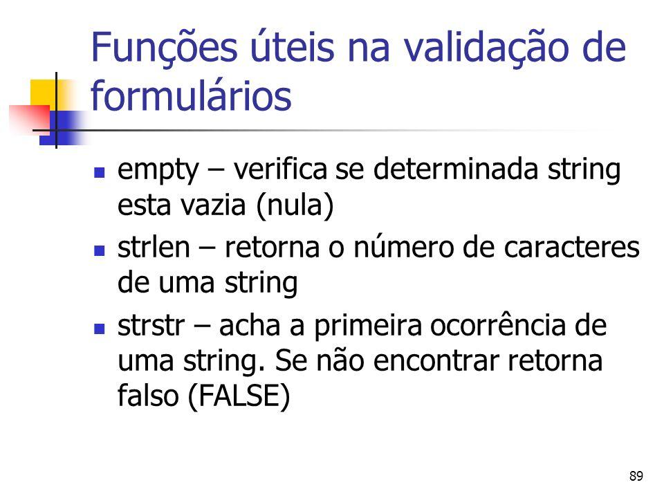 89 Funções úteis na validação de formulários empty – verifica se determinada string esta vazia (nula) strlen – retorna o número de caracteres de uma s