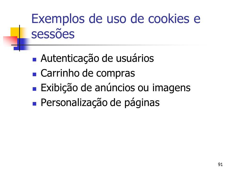 91 Exemplos de uso de cookies e sessões Autenticação de usuários Carrinho de compras Exibição de anúncios ou imagens Personalização de páginas