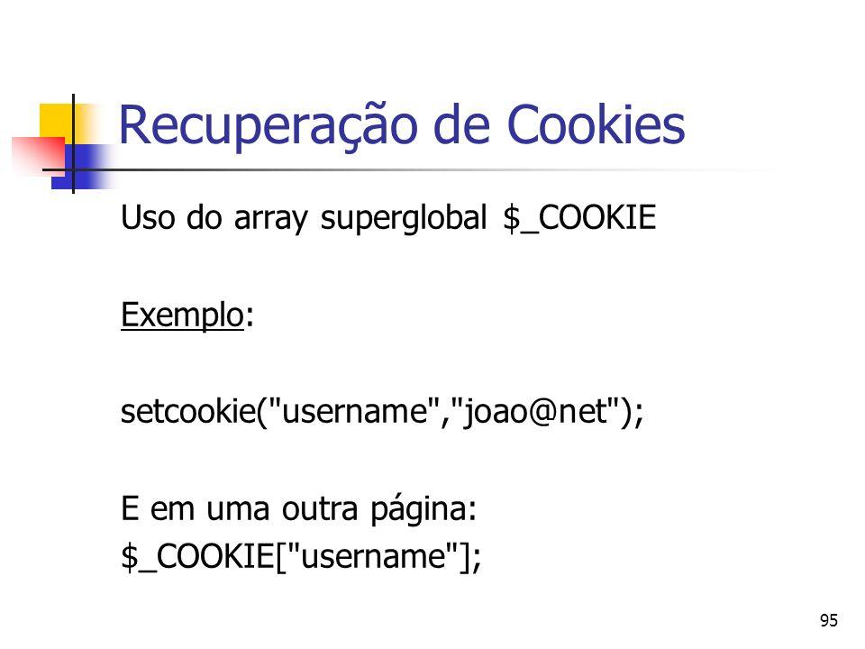 95 Recuperação de Cookies Uso do array superglobal $_COOKIE Exemplo: setcookie(