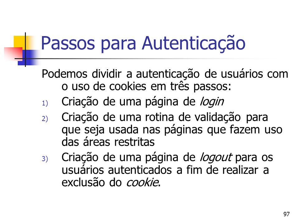 97 Passos para Autenticação Podemos dividir a autenticação de usuários com o uso de cookies em três passos: 1) Criação de uma página de login 2) Criaç