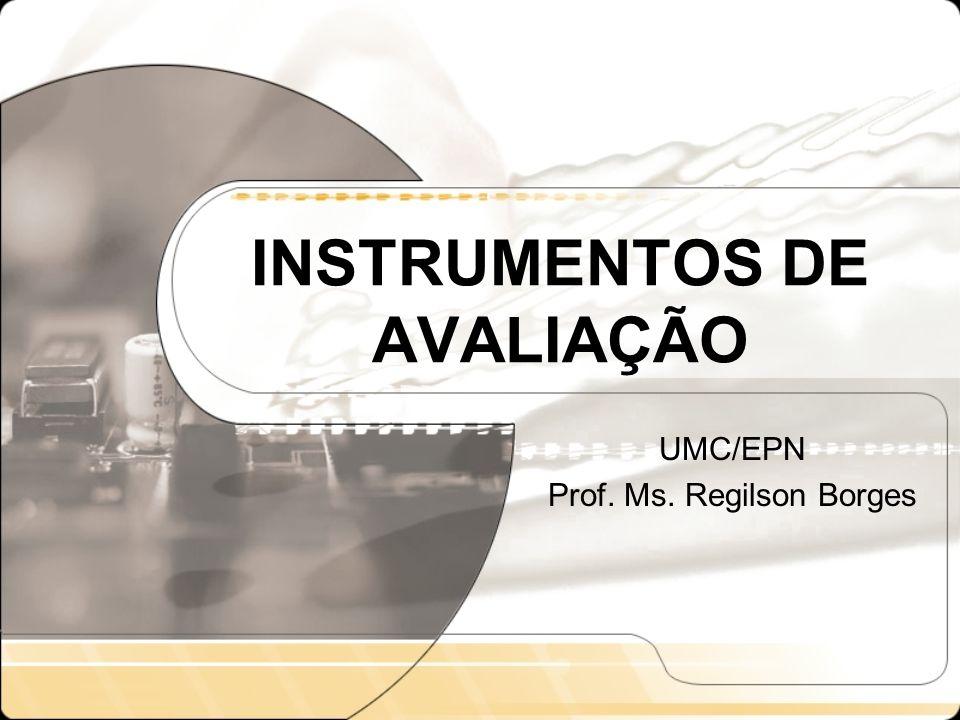 INSTRUMENTOS DE AVALIAÇÃO UMC/EPN Prof. Ms. Regilson Borges