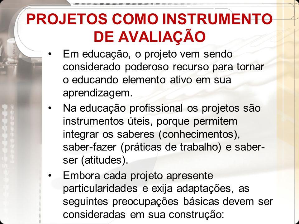 PROJETOS COMO INSTRUMENTO DE AVALIAÇÃO Em educação, o projeto vem sendo considerado poderoso recurso para tornar o educando elemento ativo em sua apre