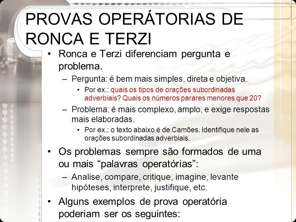 PROVAS OPERÁTORIAS DE RONCA E TERZI Ronca e Terzi diferenciam pergunta e problema. –Pergunta: é bem mais simples, direta e objetiva. Por ex.: quais os