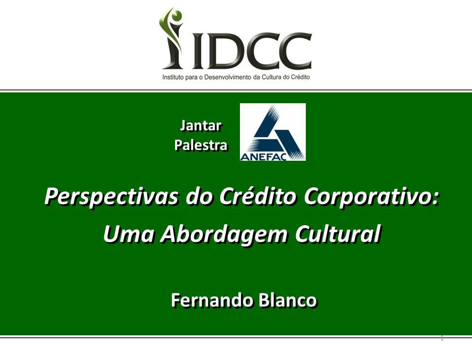 Jantar Palestra Perspectivas do Crédito Corporativo: Uma Abordagem Cultural Perspectivas do Crédito Corporativo: Uma Abordagem Cultural 1 Fernando Bla