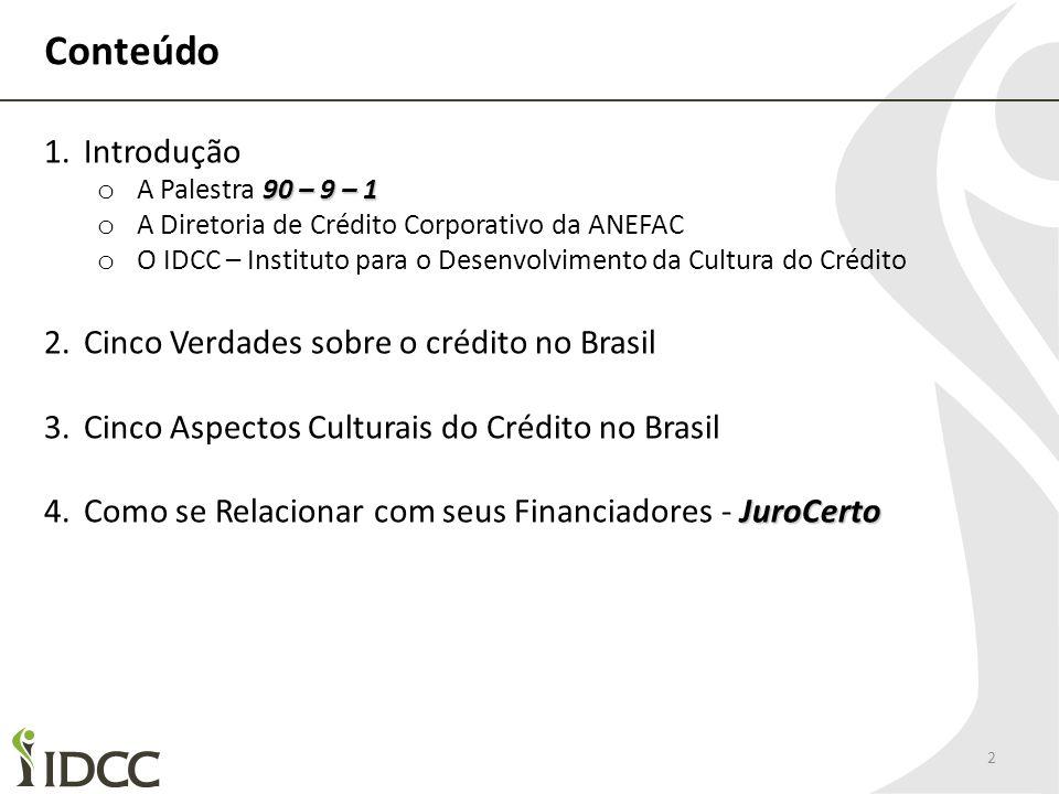 Conteúdo 2 1.Introdução 90 – 9 – 1 o A Palestra 90 – 9 – 1 o A Diretoria de Crédito Corporativo da ANEFAC o O IDCC – Instituto para o Desenvolvimento