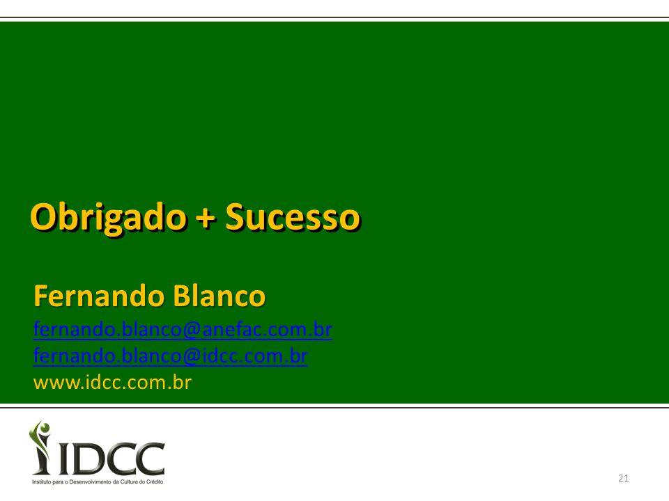 Obrigado + Sucesso 21 Fernando Blanco fernando.blanco@anefac.com.br fernando.blanco@idcc.com.br www.idcc.com.br