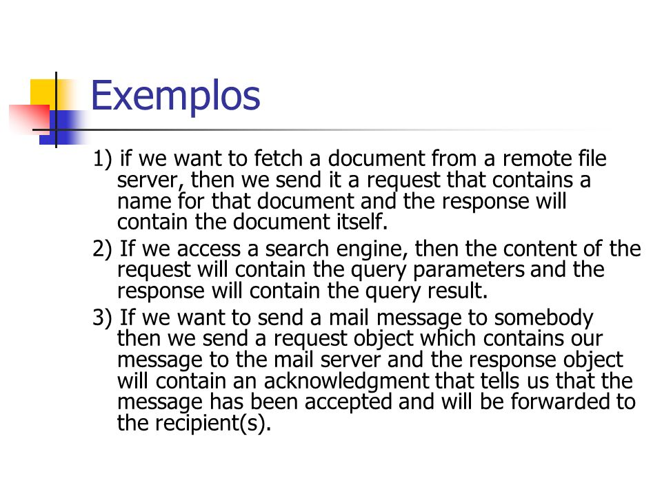 Exemplos 1) if we want to fetch a document from a remote file server, then we send it a request that contains a name for that document and the respons