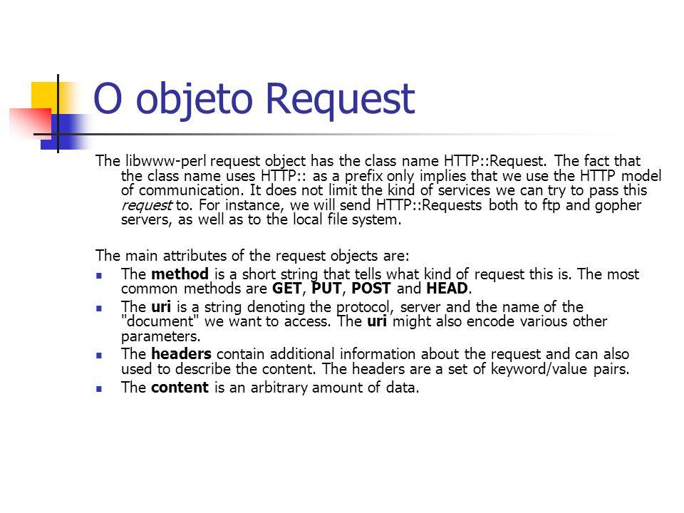 O objeto Response The libwww-perl response object has the class name HTTP::Response.