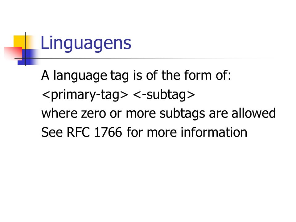 Linguagens A language tag is of the form of: where zero or more subtags are allowed See RFC 1766 for more information