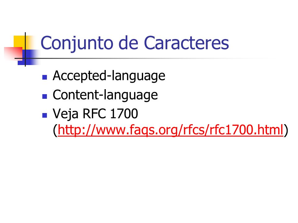 Conjunto de Caracteres Accepted-language Content-language Veja RFC 1700 (http://www.faqs.org/rfcs/rfc1700.html)http://www.faqs.org/rfcs/rfc1700.html