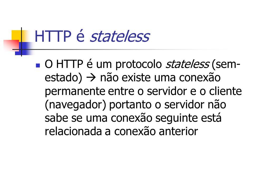 HTTP é stateless O HTTP é um protocolo stateless (sem- estado) não existe uma conexão permanente entre o servidor e o cliente (navegador) portanto o s
