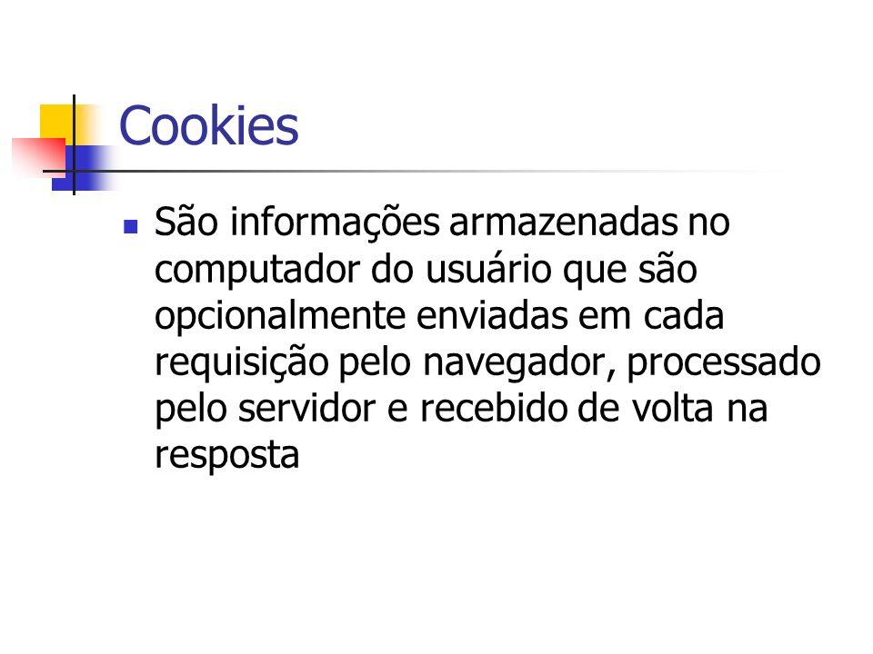 Cookies São informações armazenadas no computador do usuário que são opcionalmente enviadas em cada requisição pelo navegador, processado pelo servido