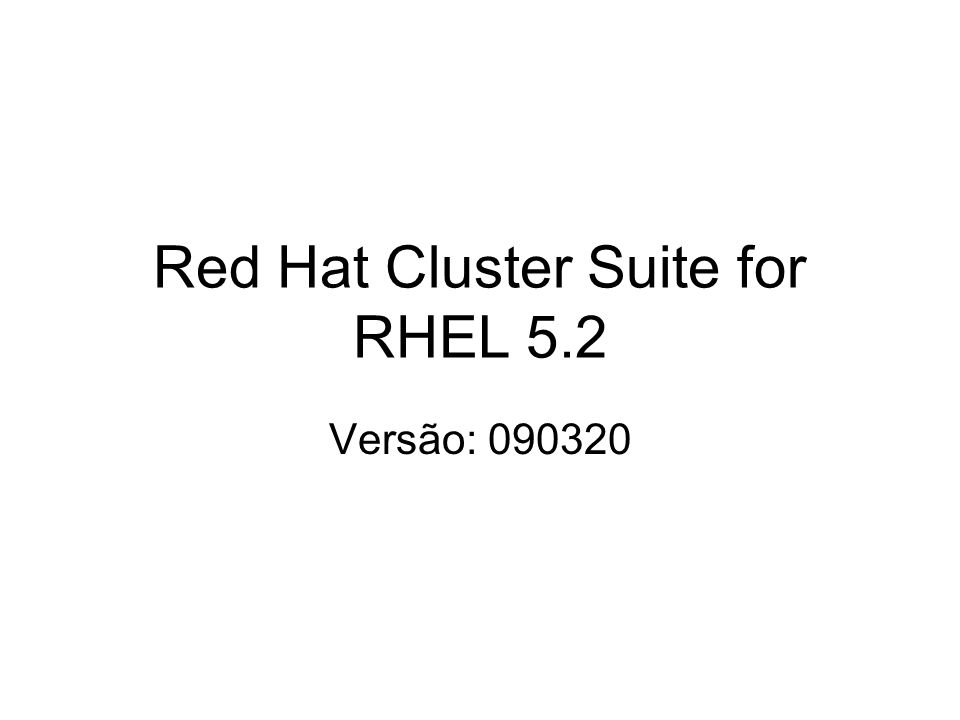 Red Hat Cluster Suite for RHEL 5.2 Versão: 090320