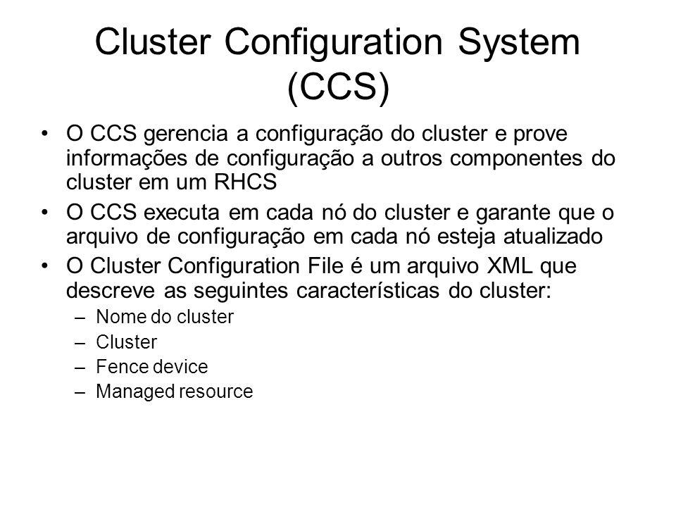 Cluster Configuration System (CCS) O CCS gerencia a configuração do cluster e prove informações de configuração a outros componentes do cluster em um