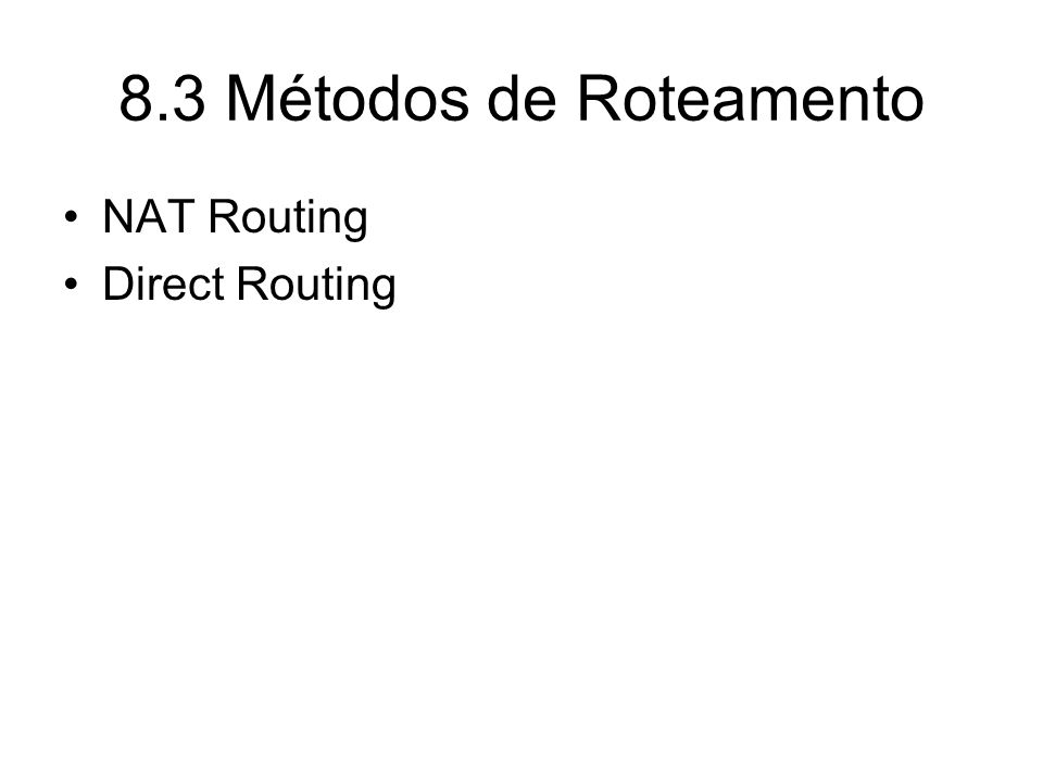 8.3 Métodos de Roteamento NAT Routing Direct Routing