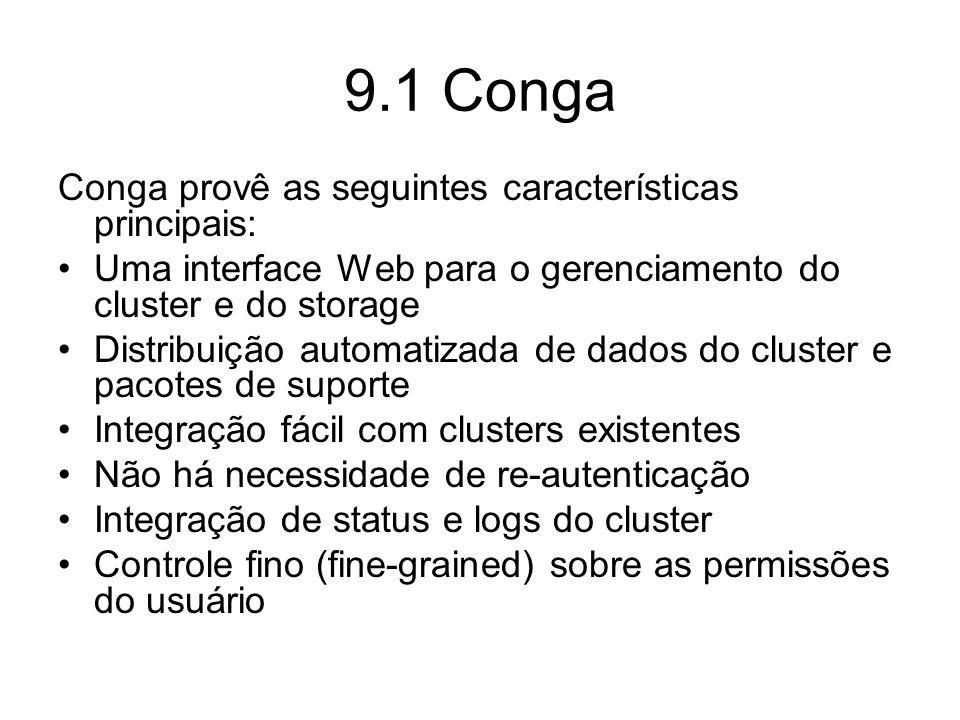 Conga Os principais componentes no Conga são: –luci - é um servidor que roda em um computador e comunica com múltiplos clusters e computadores através do ricci –ricci - é um agente que executa em cada computador (um membro do cluster ou um computador isolado) gerenciado pelo Conga