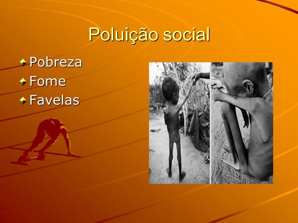 Poluição social PobrezaFomeFavelas