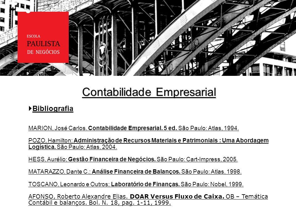 Contabilidade Empresarial Bibliografia MARION, José Carlos. Contabilidade Empresarial. 5 ed. São Paulo: Atlas, 1994. POZO, Hamilton; Administração de