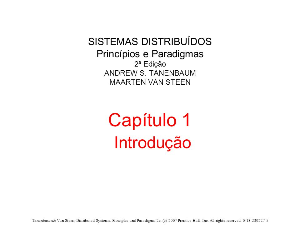Tanenbaum & Van Steen, Distributed Systems: Principles and Paradigms, 2e, (c) 2007 Prentice-Hall, Inc. All rights reserved. 0-13-239227-5 SISTEMAS DIS