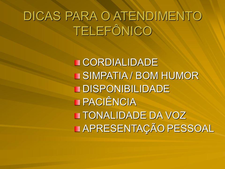 CORDIALIDADE SIMPATIA / BOM HUMOR DISPONIBILIDADEPACIÊNCIA TONALIDADE DA VOZ APRESENTAÇÃO PESSOAL DICAS PARA O ATENDIMENTO TELEFÔNICO