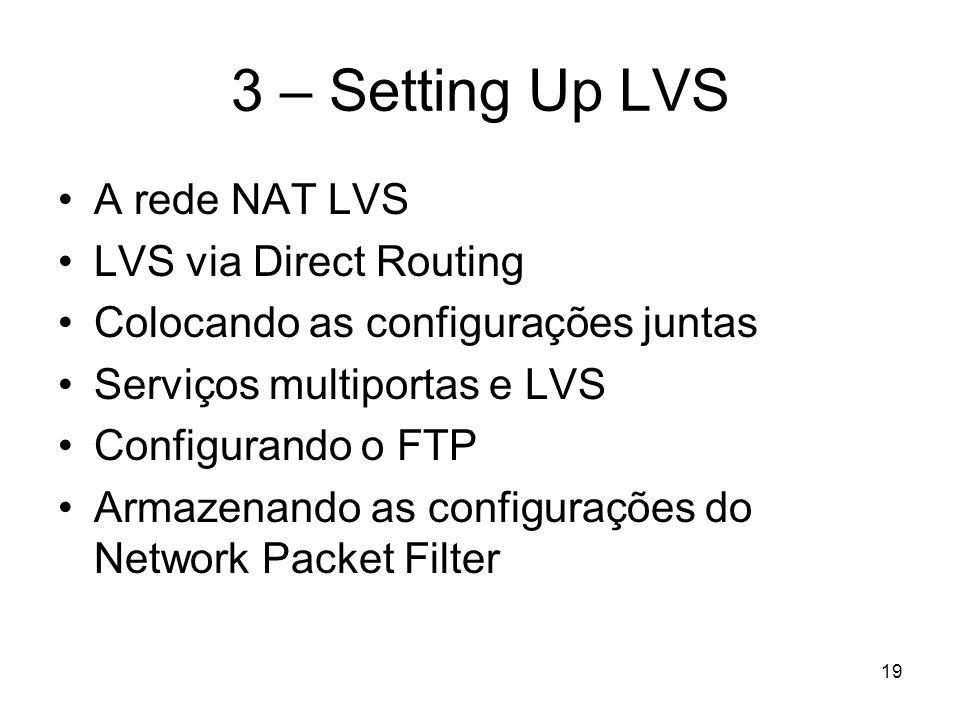 19 3 – Setting Up LVS A rede NAT LVS LVS via Direct Routing Colocando as configurações juntas Serviços multiportas e LVS Configurando o FTP Armazenand