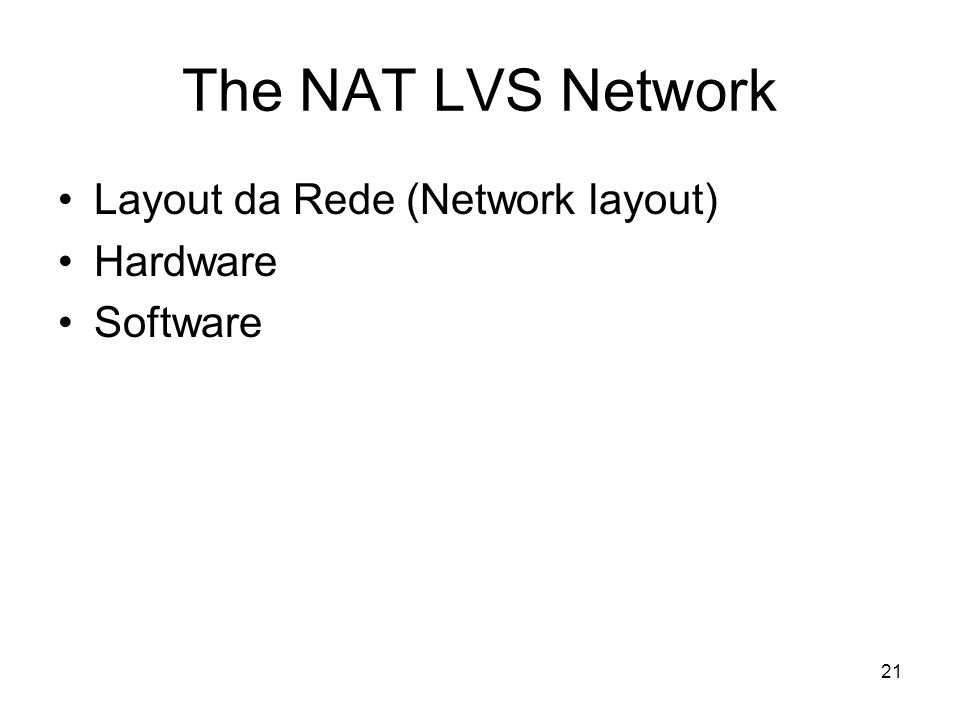 21 The NAT LVS Network Layout da Rede (Network layout) Hardware Software