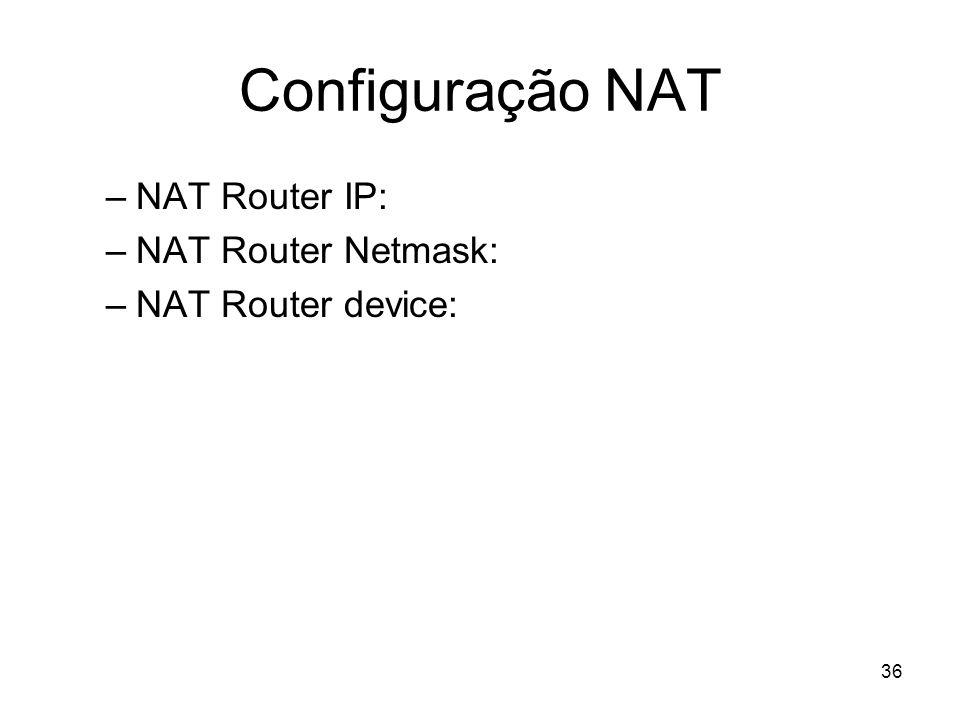 36 Configuração NAT –NAT Router IP: –NAT Router Netmask: –NAT Router device: