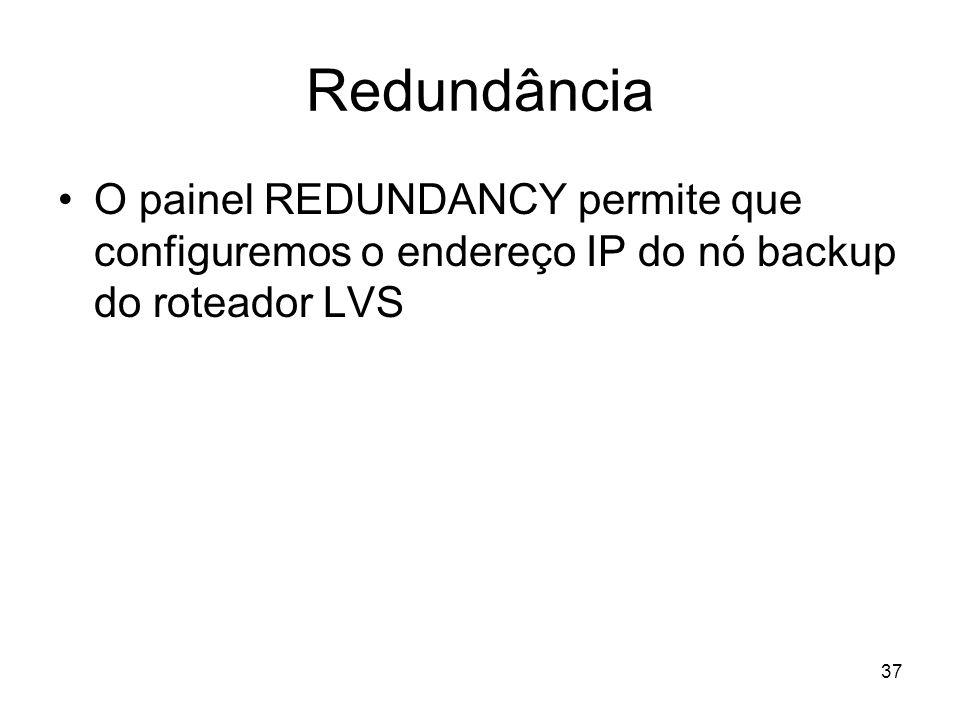 37 Redundância O painel REDUNDANCY permite que configuremos o endereço IP do nó backup do roteador LVS
