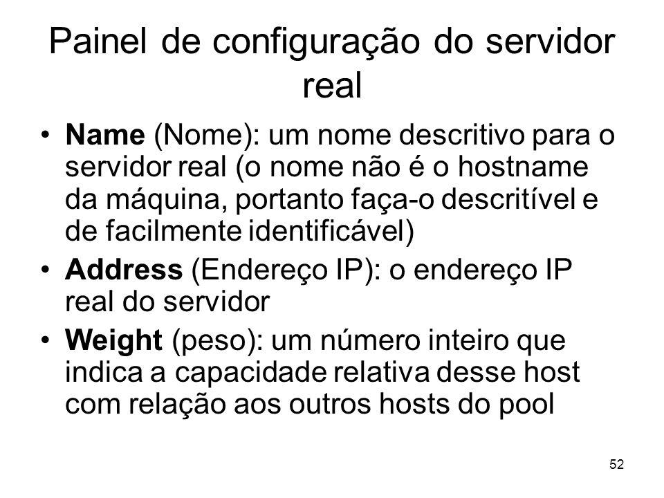 52 Painel de configuração do servidor real Name (Nome): um nome descritivo para o servidor real (o nome não é o hostname da máquina, portanto faça-o d