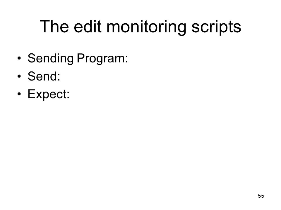 55 The edit monitoring scripts Sending Program: Send: Expect: