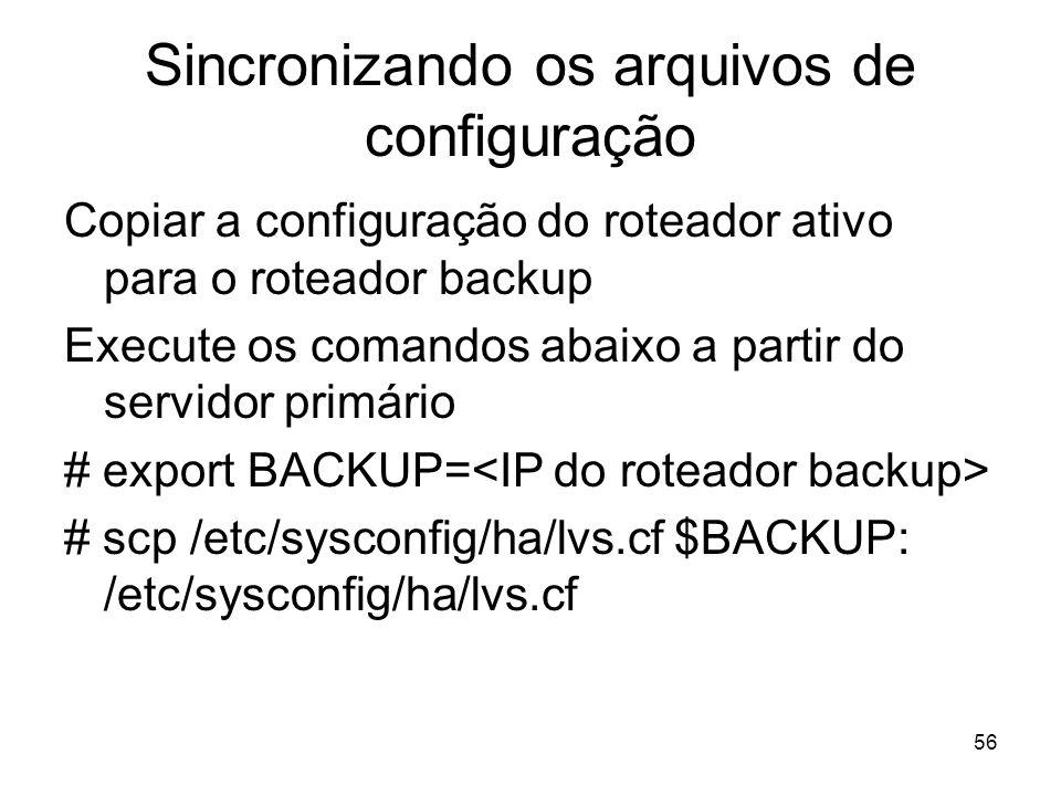 56 Sincronizando os arquivos de configuração Copiar a configuração do roteador ativo para o roteador backup Execute os comandos abaixo a partir do ser