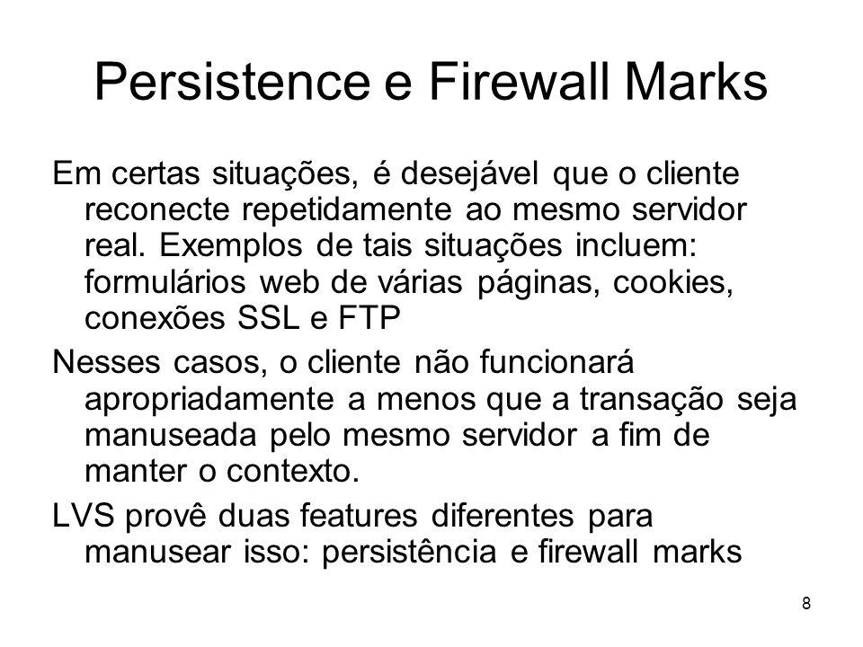 8 Persistence e Firewall Marks Em certas situações, é desejável que o cliente reconecte repetidamente ao mesmo servidor real. Exemplos de tais situaçõ