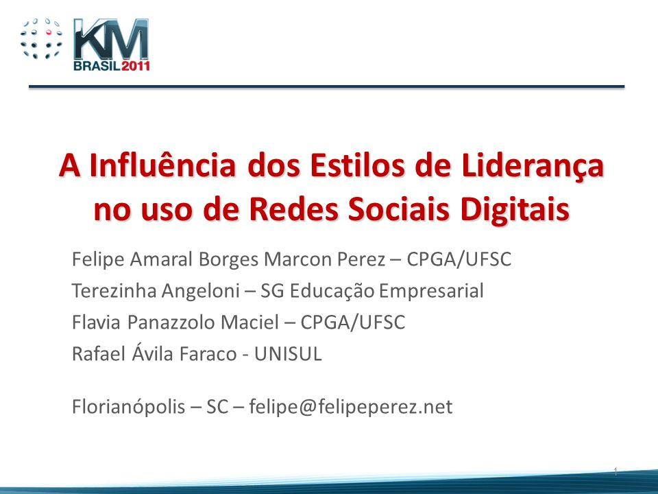 A Influência dos Estilos de Liderança no uso de Redes Sociais Digitais Felipe Amaral Borges Marcon Perez – CPGA/UFSC Terezinha Angeloni – SG Educação