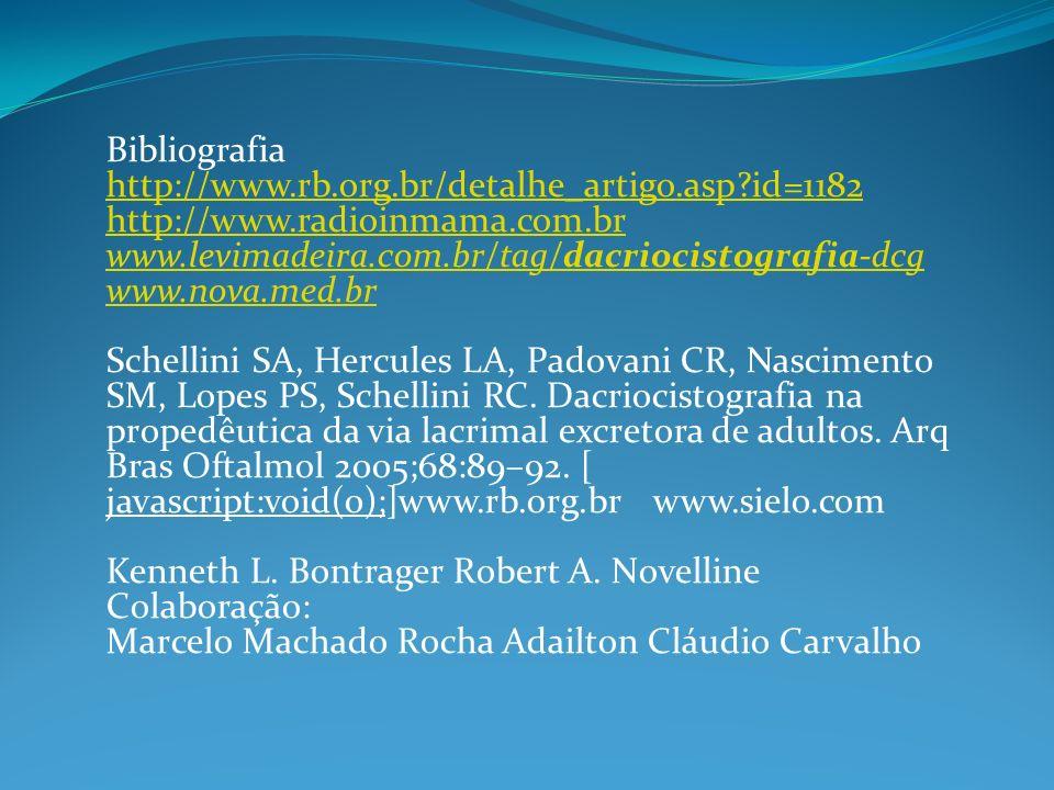 Bibliografia http://www.rb.org.br/detalhe_artigo.asp?id=1182 http://www.radioinmama.com.br www.levimadeira.com.br/tag/dacriocistografia-dcg www.nova.m