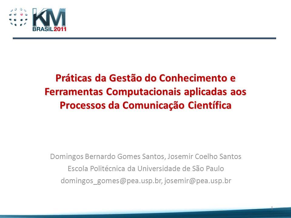 Ementa da apresentação Processos da Comunicação Científica; Ferramentas Computacionais; Práticas da Gestão do Conhecimento; Experimento acadêmico; Referências bibliográficas.