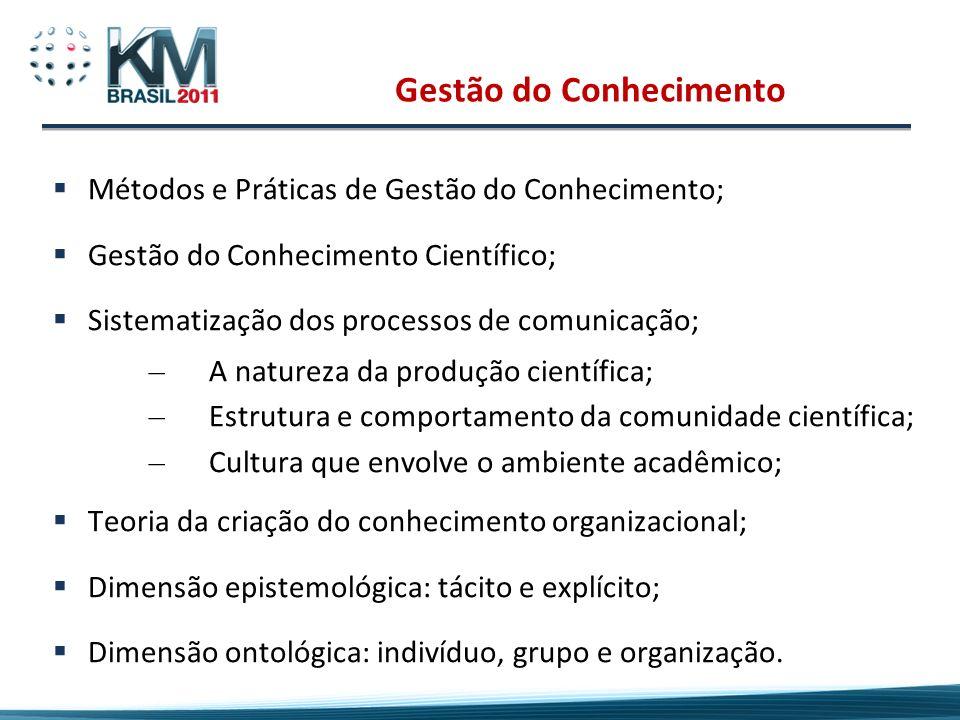Gestão do Conhecimento Métodos e Práticas de Gestão do Conhecimento; Gestão do Conhecimento Científico; Sistematização dos processos de comunicação; –