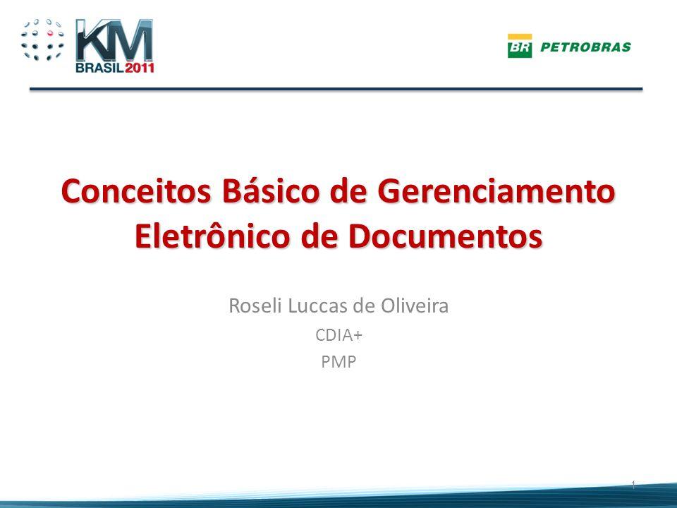 Conceitos Básico de Gerenciamento Eletrônico de Documentos Roseli Luccas de Oliveira CDIA+ PMP 1