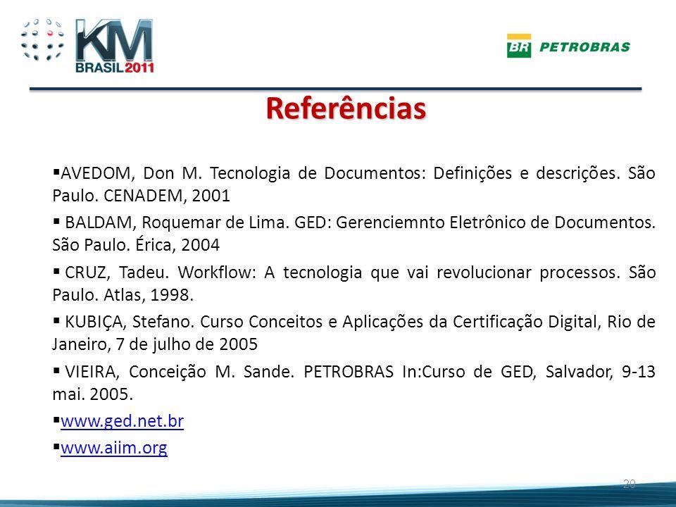 Referências 20 AVEDOM, Don M. Tecnologia de Documentos: Definições e descrições. São Paulo. CENADEM, 2001 BALDAM, Roquemar de Lima. GED: Gerenciemnto