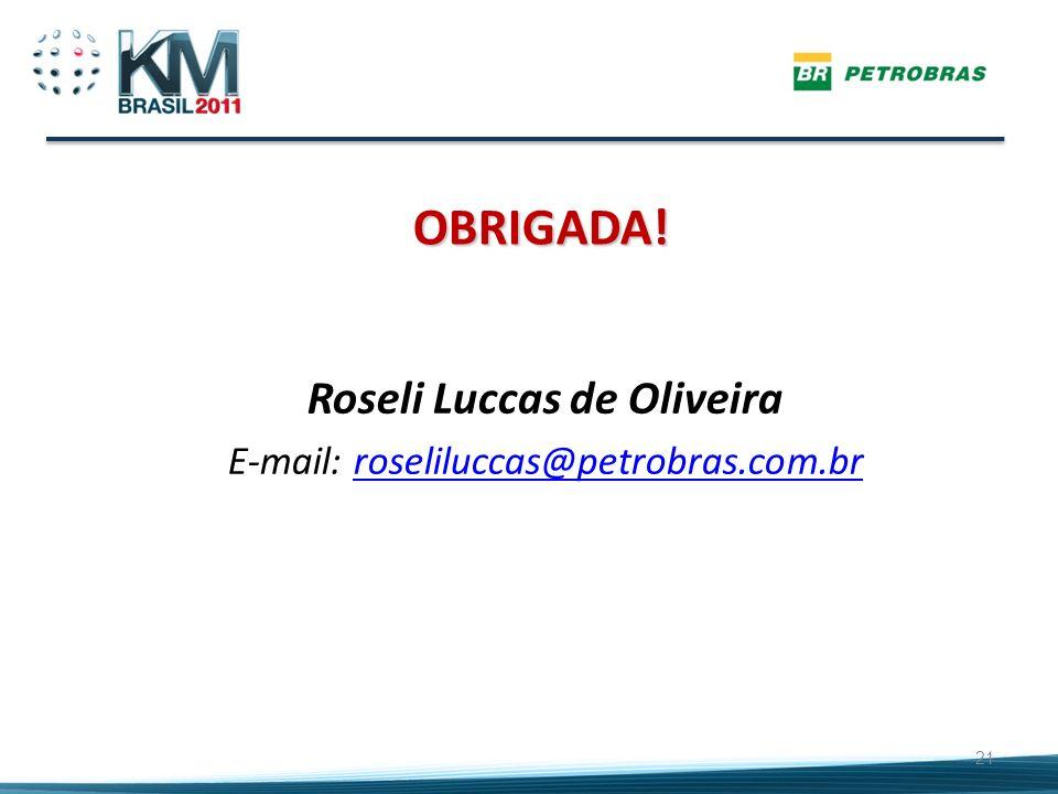OBRIGADA! 21 Roseli Luccas de Oliveira E-mail: roseliluccas@petrobras.com.brroseliluccas@petrobras.com.br
