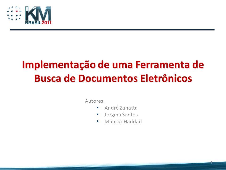 Implementação de uma Ferramenta de Busca de Documentos Eletrônicos Autores: André Zanatta Jorgina Santos Mansur Haddad 1