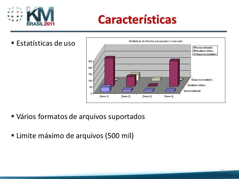 21 Estatísticas de uso Vários formatos de arquivos suportados Limite máximo de arquivos (500 mil) Características