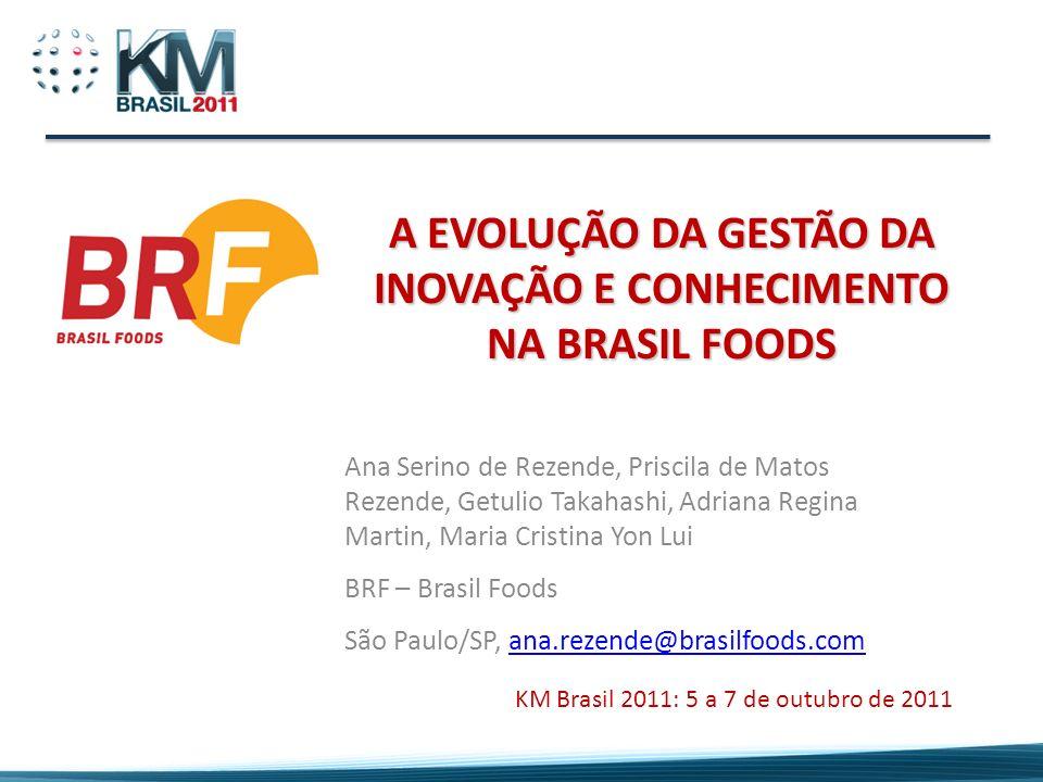 A EVOLUÇÃO DA GESTÃO DA INOVAÇÃO E CONHECIMENTO NA BRASIL FOODS Ana Serino de Rezende, Priscila de Matos Rezende, Getulio Takahashi, Adriana Regina Ma