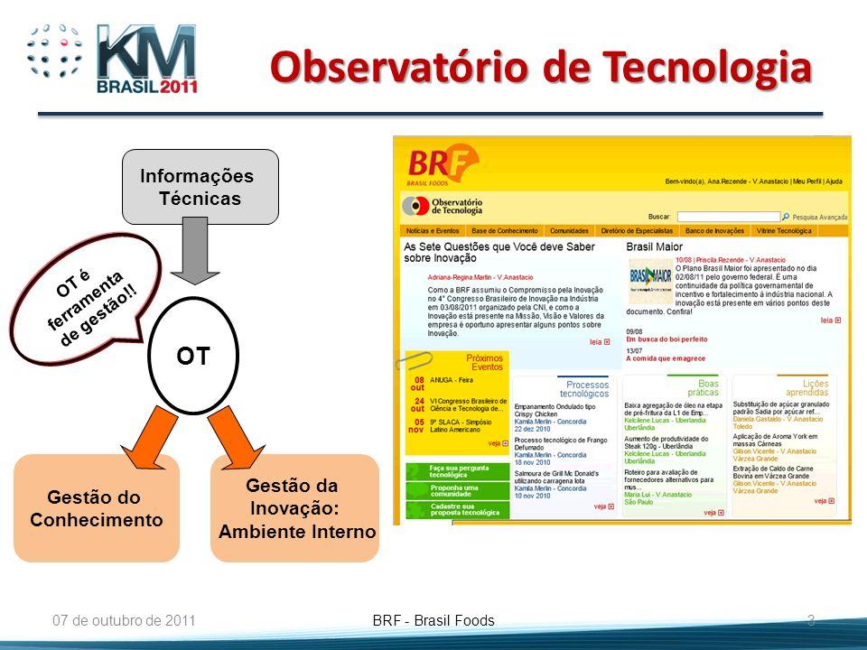 Observatório de Tecnologia 07 de outubro de 2011 BRF - Brasil Foods 3 Informações Técnicas OT Gestão do Conhecimento Gestão da Inovação: Ambiente Inte